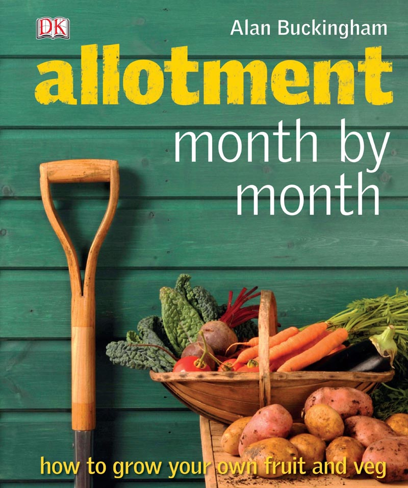 Allotment Month by Month How to Grow Your Own Fruit and Veg