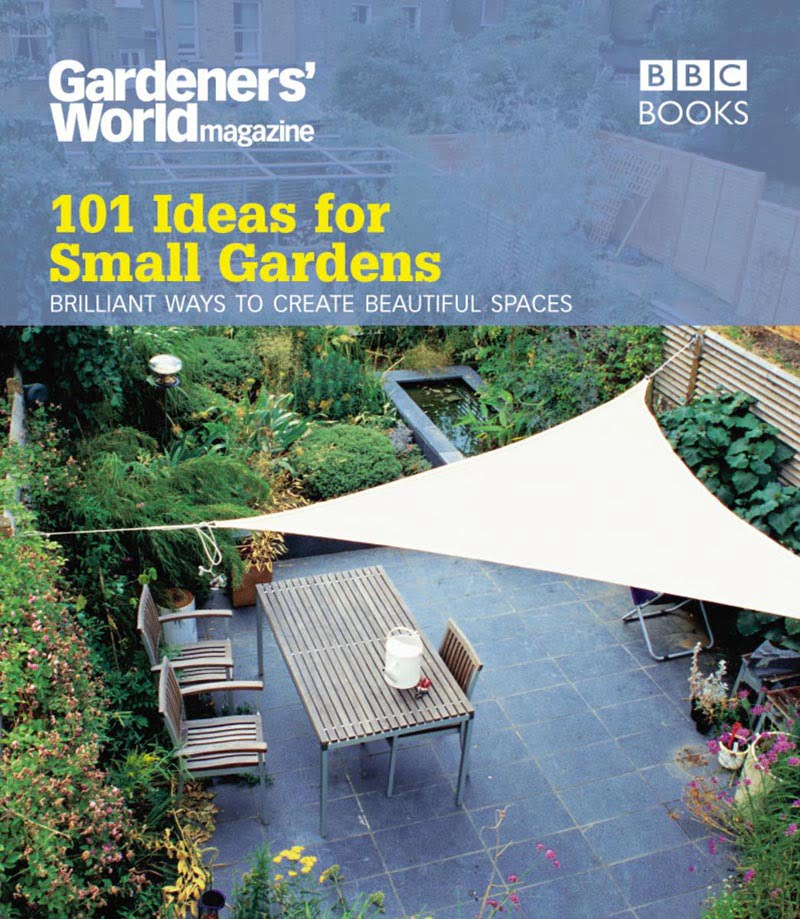 Gardeners' World 101 Ideas for Small Gardens